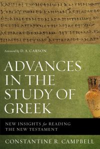 advances-in-the-study-of-greek-new-insights-for-reading-the-new-testament
