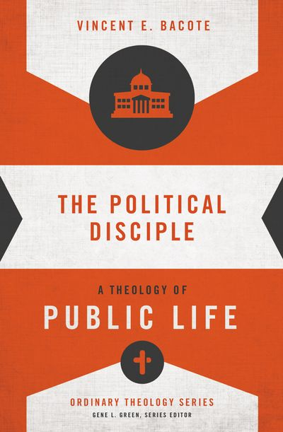 The Political Disciple: A Theology of Public Life