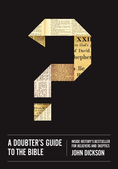 Doubters Guide To the Bible: Inside History's Bestseller for Believers and Skeptics