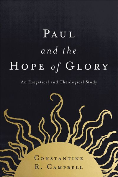 Paul And The Hope Of Glory: An Exegetical And Theological Study