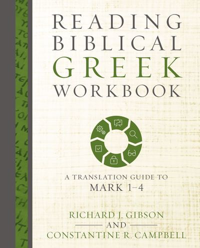 Reading Biblical Greek Workbook: A Translation Guide To Mark 1-4