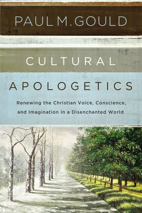 Cover image - Cultural Apologetics: Renewing The Christian Voice, Conscience, And Imagination In A Disenchanted World