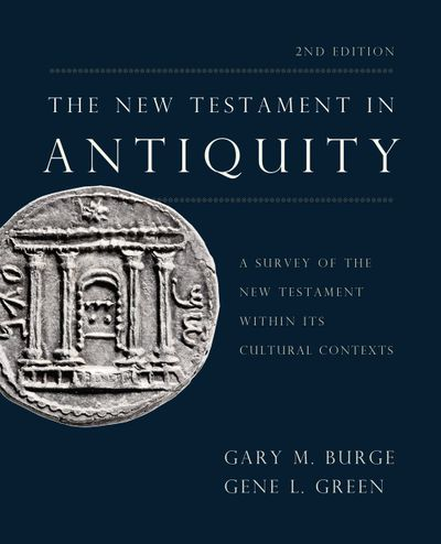 The New Testament In Antiquity: A Survey Of The New Testament Within ItsCultural Contexts [Second Edition]