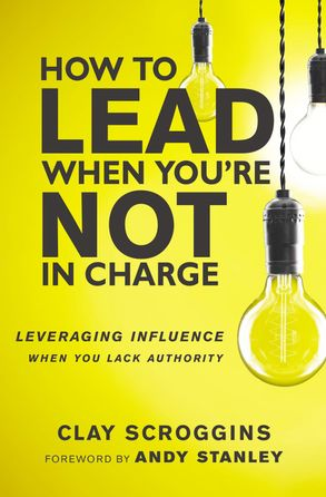 Cover image - How To Lead When You're Not In Charge: Leveraging Influence When You Lack Authority