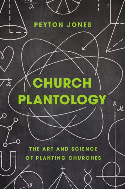 Church Plantology: The Art and Science of Planting Churches