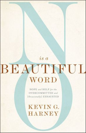 Cover image - No Is A Beautiful Word: Hope And Help For The Overcommitted And (Occasionally) Exhausted