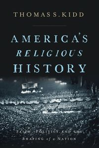 americas-religious-history-faith-politics-and-the-shaping-of-a-nation
