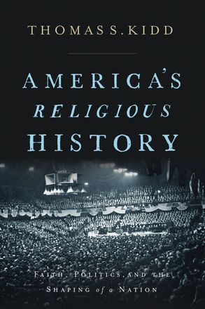 Cover image - America's Religious History: Faith, Politics, And The Shaping Of A Nation
