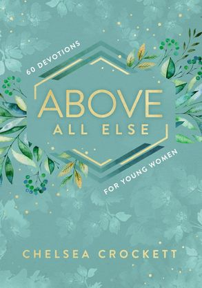 Cover image - Above All Else: 60 Devotions For Young Women