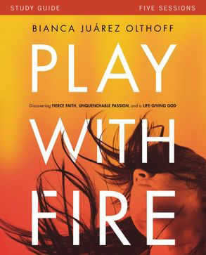Cover image - Play With Fire Study Guide: Discovering Fierce Faith, Unquenchable Passion And A Life-Giving God