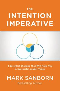 the-intention-imperative-3-essential-changes-that-will-make-you-a-successful-leader-today