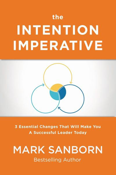 The Intention Imperative: 3 Essential Changes That Will Make You A Successful Leader Today