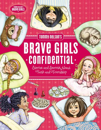 Tommy Nelson's Brave Girls Confidential: Stories And Secrets About FaithAnd Friendship