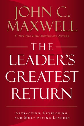 Cover image - The Leader's Greatest Return: Attracting, Developing, And Multiplying Leaders