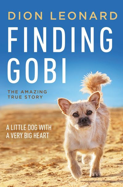 Finding Gobi: The True Story Of A Little Dog With A Very Big Heart
