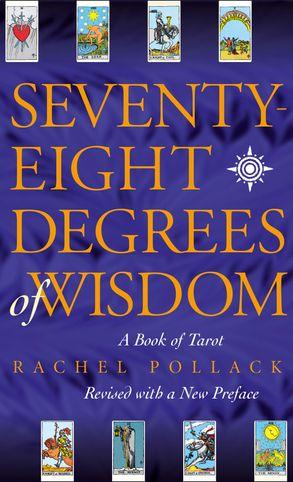 Cover image - Seventy Eight Degrees of Wisdom: A Book of Tarot