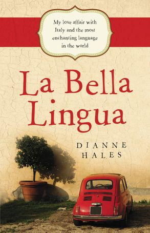 Cover image - La Bella Lingua: My Love Affair with Italy and the most Enchanting Language in the World