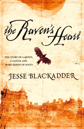 Cover image - The Raven's Heart: The Story of a Quest, a Castle and Mary Queen of Scots