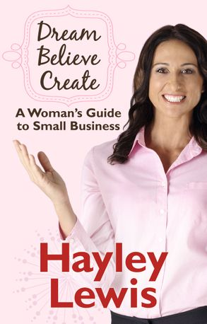 Cover image - Dream Believe Create: A Woman's Guide to Small Business