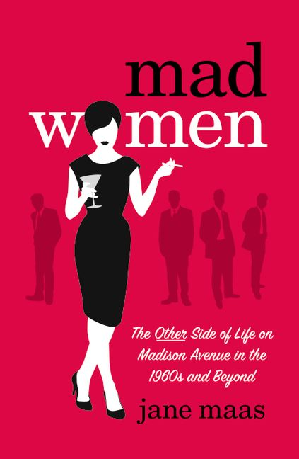 mad women the other side of life on madison avenue in the 1960s and beyond maas jane