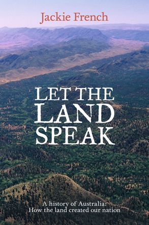 Cover image - Let the Land Speak: A history of Australia - how the land created our nation