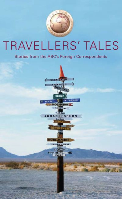 Travellers' Tales Stories from ABC TV's Foreign Correspondent