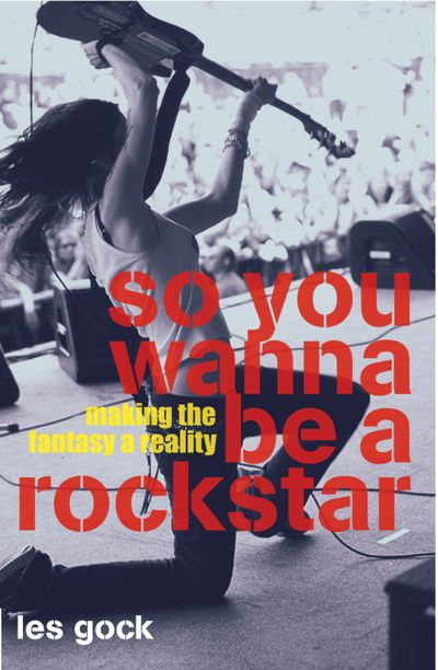 So You Wanna Be a Rock Star? Making the Fantasy a Reality
