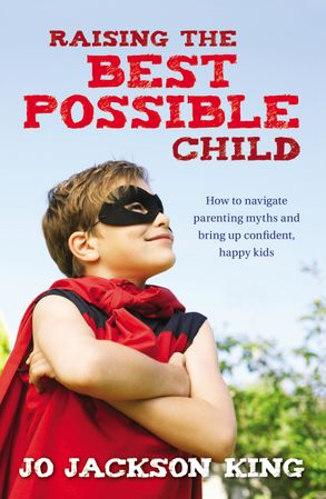 Cover image - Raising the Best Possible Child: How to parent happy and successful kidsfrom birth to seven