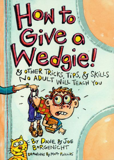 How To Give A Wedgie: And Other Tricks, Tips and Skills no Adult Will Teach You