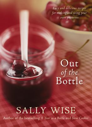 Cover image - Out of the Bottle: Easy and Delicious Recipes for Making and Using Your Own Preserves