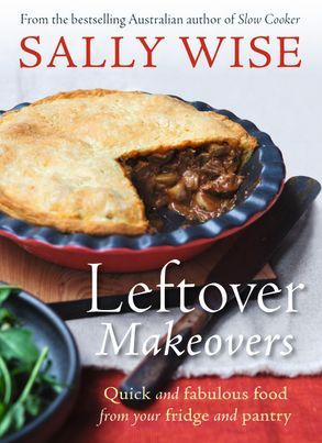 Cover image - Leftover Makeovers: Quick and Fabulous Food From Your Fridge and Pantry