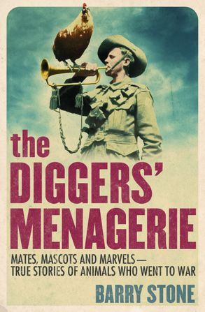 Cover image - The Diggers' Menagerie: Mates, Mascots and Marvels - True Stories of Animals Who Went to War