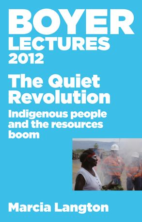 Cover image - Boyer Lectures 2012: The Quiet Revolution: Indigenous People and the Resources Boom