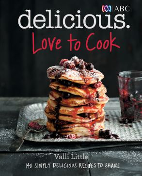 Cover image - Love To Cook: 140 Simply Delicious Recipes To Share With Family And Friends