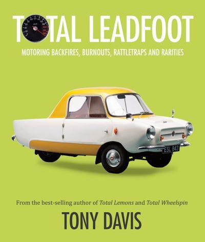 Total Leadfoot: Motoring backfires, burnouts, rattletraps and rarities