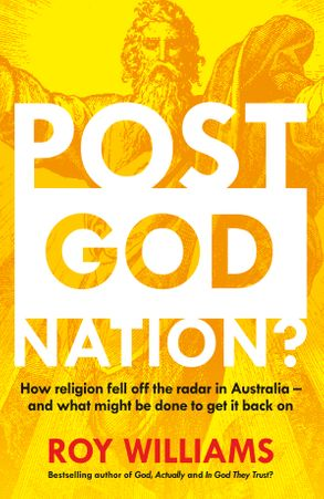Cover image - Post-God Nation: How Religion Fell Off The Radar in Australia - and WhatMight be Done To Get It Back On