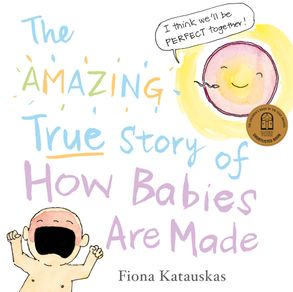 Cover image - The Amazing True Story of How Babies Are Made