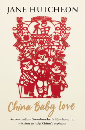 Cover image - China Baby Love: An Australian Grandmother's life-changing mission to help China's orphans
