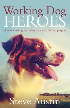 Cover image - Working Dog Heroes: How One Man Gives Shelter Dogs New Life and Purpose
