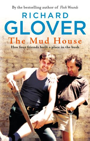 Cover image - The Mud House: How Four Friends Built a Place in the Australian Bush