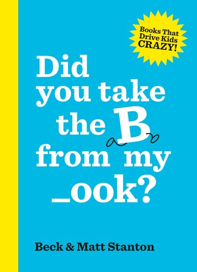 Did you take the B from my _ook? (Books That Drive Kids Crazy!, #2)