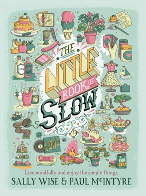 Cover image - The Little Book of Slow: Live Mindfully and Enjoy the Simple Things