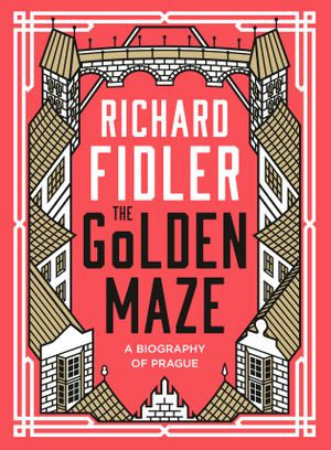 The Golden Maze: A biography of Prague