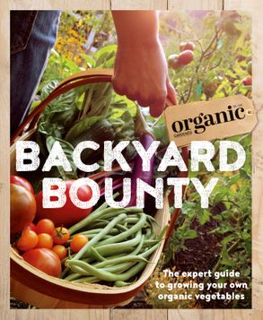 Cover image - Backyard Bounty: The Expert Guide to Growing Your Own Organic Vegetables
