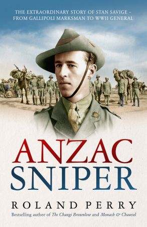 Cover image - Anzac Sniper: The extraordinary story of Stan Savige, one of Australia'sgreatest soldiers