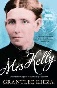 mrs-kelly-the-astonishing-life-of-ned-kellys-mother