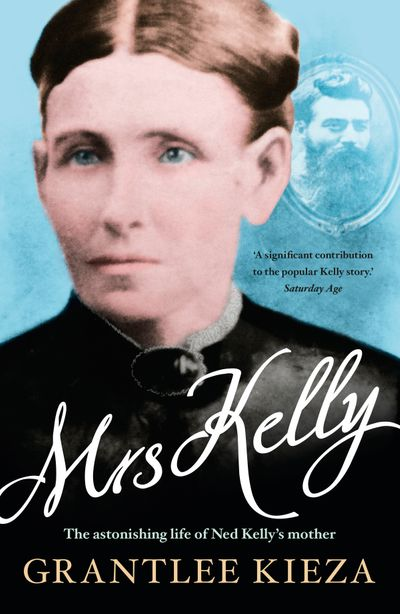Mrs Kelly: the astonishing life of Ned Kelly's mother