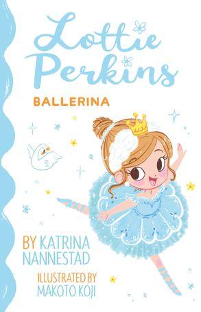 Cover image - Lottie Perkins: Ballerina (Lottie Perkins, #2)