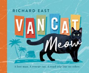 Cover image - Van Cat Meow: A Lost Man, A Rescue Cat, A Road Trip like No Other