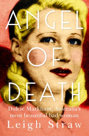 Cover image - Angel Of Death: Dulcie Markham, Australia's most beautiful bad woman